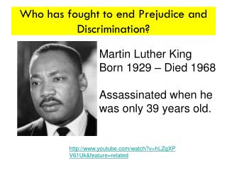Who has fought to end Prejudice and Discrimination?
