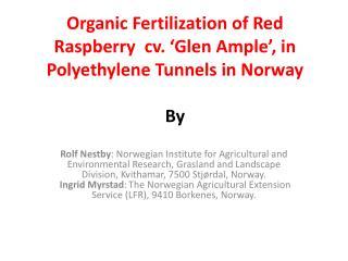 Organic Fertilization of Red Raspberry  cv. 'Glen Ample', in Polyethylene Tunnels in Norway By