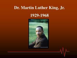Dr. Martin Luther King, Jr. 1929-1968