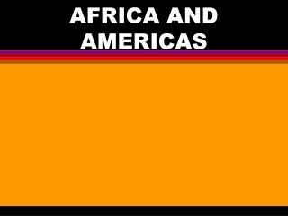 AFRICA AND AMERICAS