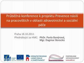 Praha 18.10.2011 Přednášející za HMC:  PhDr. Pavla Banýrová, Mgr. Dagmar Borecká