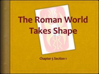The Roman World Takes Shape