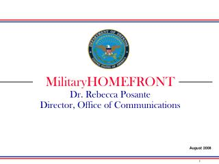 MilitaryHOMEFRONT Dr. Rebecca Posante Director, Office of Communications