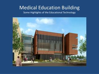 Medical Education Building Some Highlights of the Educational Technology