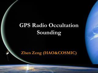 GPS Radio Occultation Sounding   Zhen Zeng HAOCOSMIC