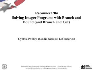 Reconnect '04 Solving Integer Programs with Branch and Bound (and Branch and Cut)