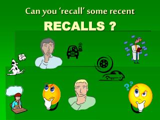 Can you 'recall' some recent  RECALLS ?
