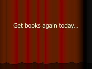 Get books again today…