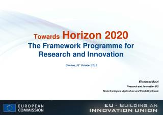 Towards Horizon 2020 The Framework Programme for Research and Innovation