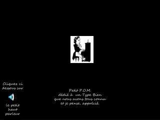 Petit P.O.M.  dédié à  un Type Bien  que nous avons tous connu et je pense, apprécié.