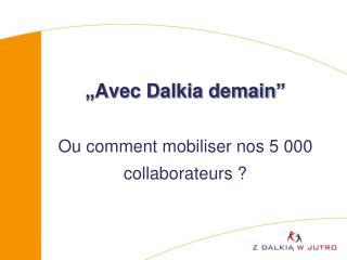 """"""" Avec Dalkia demain """" Ou comment mobiliser nos 5 000 collaborateurs ?"""
