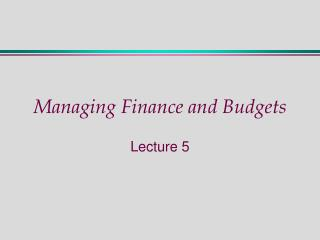 Managing Finance and Budgets
