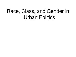 Race, Class, and Gender in Urban Politics