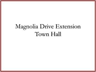 Magnolia Drive Extension  Town Hall