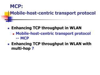 MCP:  Mobile-host-centric transport protocol