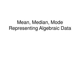 Mean, Median, Mode Representing Algebraic Data