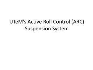 UTeM s Active Roll Control ARC Suspension System