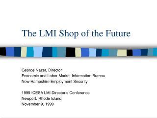 The LMI Shop of the Future