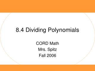 8.4 Dividing Polynomials