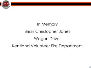In Memory Brian Christopher Jones Wagon Driver Kentland Volunteer Fire Department