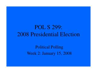 POL S 299:  2008 Presidential Election