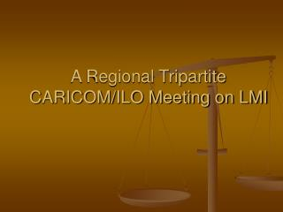 A Regional Tripartite CARICOM/ILO Meeting on LMI