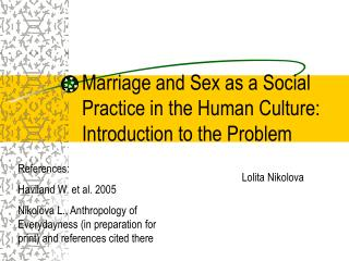 Marriage and Sex as a Social Practice in the Human Culture: Introduction to the Problem