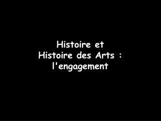 Histoire et  Histoire des Arts :  l'engagement