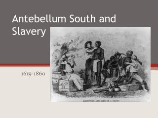 Antebellum South and Slavery