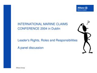 INTERNATIONAL MARINE CLAIMS CONFERENCE 2004 in Dublin   Leaders Rights, Roles and Responsibilities  A panel discussion