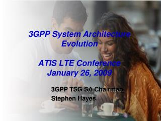 3GPP System Architecture Evolution ATIS LTE Conference January 26, 2009