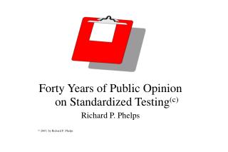 Forty Years of Public Opinion on Standardized Testing (c) Richard P. Phelps