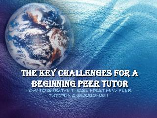 THE KEY CHALLENGES FOR A BEGINNING PEER TUTOR