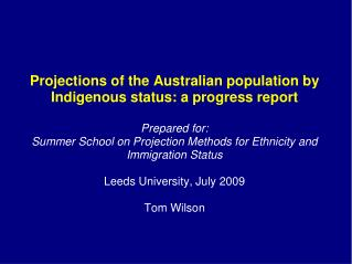 Projections of the Australian population by Indigenous status: a progress report Prepared for: