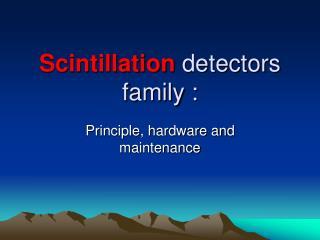 Scintillation  detectors family :