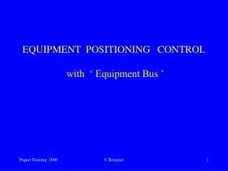 EQUIPMENT  POSITIONING   CONTROL  with  ' Equipment Bus '