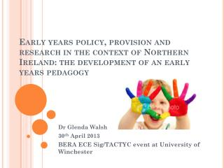 Dr Glenda Walsh 30 th  April 2013 BERA ECE  Sig/TACTYC  event at University of Winchester