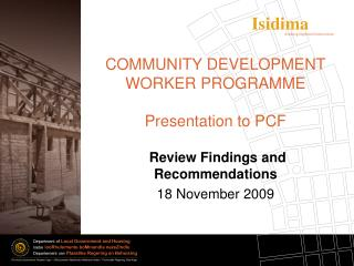 COMMUNITY DEVELOPMENT WORKER PROGRAMME Presentation to PCF