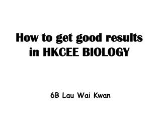 How to get good results in HKCEE BIOLOGY
