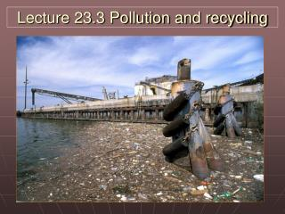 Lecture 23.3 Pollution and recycling