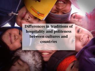 Differences in traditions of hospitality and politeness between cultures and countries