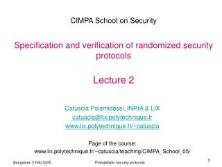 CIMPA School on Security Specification and verification of randomized security protocols Lecture 2