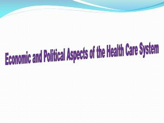 Economic and Political Aspects of the Health Care System