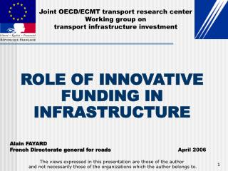 ROLE OF INNOVATIVE FUNDING IN INFRASTRUCTURE Alain FAYARD