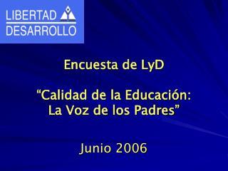 """Encuesta de LyD """"Calidad de la Educación: La Voz de los Padres"""" Junio 2006"""