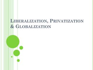 Liberalization, Privatization & Globalization