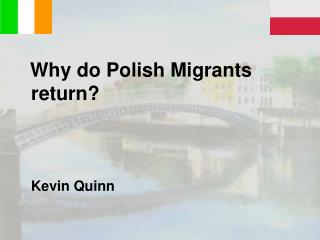 Why do Polish Migrants return?    Kevin Quinn