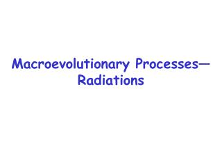 Macroevolutionary Processes— Radiations