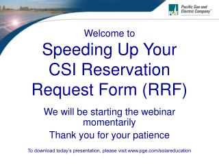Welcome to  Speeding Up Your  CSI Reservation Request Form RRF