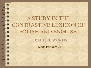 A STUDY IN THE CONTRASTIVE LEXICON OF POLISH AND ENGLISH